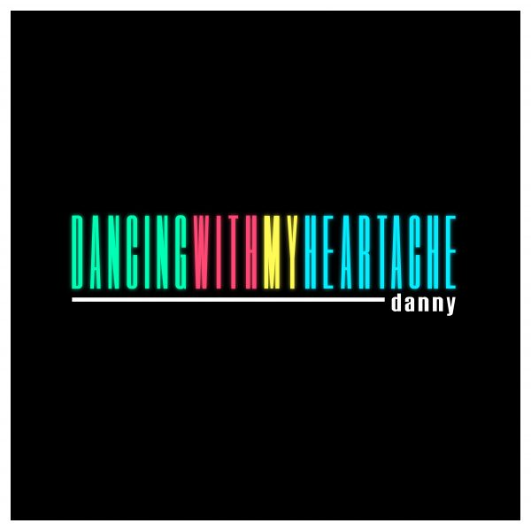 """Danny's front cover for """"Dancing with My Heartache"""" single"""